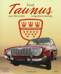 Ford Taunus : de la 12 M à la 26 M, 1952-1972, la légendaire robustesse