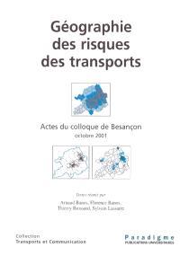 Géographie des risques de transports : actes du colloque de Besançon, octobre 2001