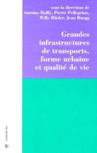 Grandes infrastructures de transports, forme urbaine et qualité de vie : les cas de Genève et de Zurich
