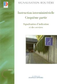 Instruction interminitérielle sur la signalisation routière : cinquième partie : signalisation d'indication et des services