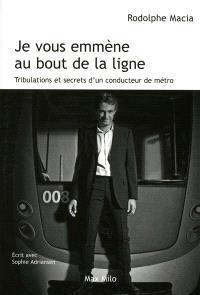 Je vous emmène au bout de la ligne : tribulations et secrets d'un conducteur de métro