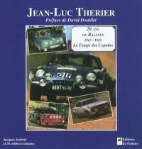 Jean-Luc Thérier : 20 ans de rallyes, 1965-1985 : le temps des copains
