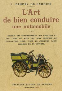 L'art de bien conduire une automobile : recueil des connaissances, des principes et des tours de main que doit posséder un conducteur pour tirer le meilleur parti de son véhicule