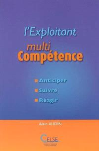 L'exploitant : multi-compétence : anticiper, suivre, réagir