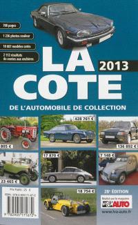 La cote 2013 de l'automobile de collection : la cote officielle de la vie de l'auto : 1.236 photos, 10.687 modèles cotés, 2.112 résultats de ventes aux enchères, tendances du marché