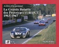 La grande bataille des prototypes et des GT, 1963-1967 : archives d'un passionné