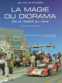 La magie du diorama : de la réalité au rêve = The magic world of the diorama : the stuff of dreams