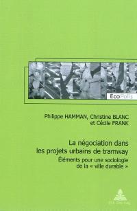 La négociation dans les projets urbains de tramway : éléments pour une sociologie de la ville durable