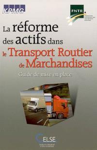 La réforme des actifs dans le transport routier de marchandises : guide de mise en place