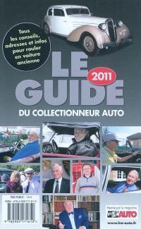 Le guide 2011 du collectionneur auto : tous les conseils, adresses et infos pour rouler en voiture ancienne