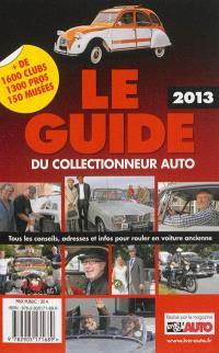 Le guide 2013 du collectionneur auto : tous les conseils, adresses et infos pour rouler en voiture ancienne