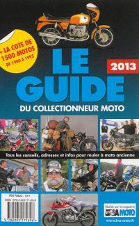 Le guide 2013 du collectionneur moto : tous les conseils, adresses et infos pour rouler à moto ancienne