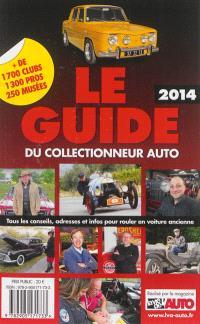Le guide 2014 du collectionneur auto : tous les conseils, adresses et infos pour rouler en voiture ancienne