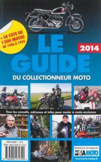 Le guide 2014 du collectionneur moto : tous les conseils, adresses et infos pour rouler à moto ancienne