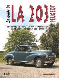 Le guide de la 203 : historique, évolution, identification, conduite, utilisation, entretien
