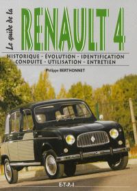 Le guide de la Renault 4 : historique, identification, évolution, restauration, conduite, entretien