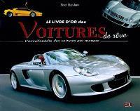 Le livre d'or des voitures de rêves : l'encyclopédie des voitures par marque