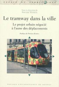 Le tramway dans la ville : le projet urbain à l'aune des déplacements