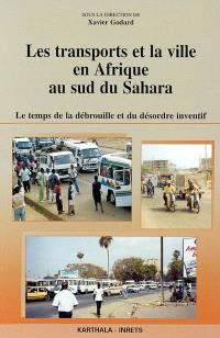 Les transports et la ville en Afrique au sud du Sahara : le temps de la débrouille et du désordre inventif