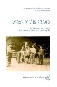 Métro, dépôts, réseaux : territoires et personnels des transports parisiens au XXe siècle : actes des journées d'étude, Aubervilliers, 21-22 novembre 1998
