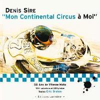 Mon Continental Circus à moi : 50 ans de vitesse moto
