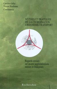 Mythes et pratiques de la coordination urbanisme-transport : regards croisés sur quatre agglomérations suisses et françaises