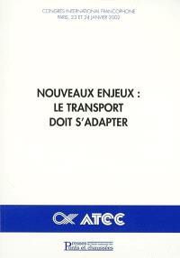 Nouveaux enjeux, le transport doit s'adapter : congrès international francophone, Paris, les 23 et 24 janvier 2002, à CAP 15