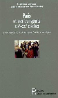 Paris et ses transports XIXe-XXe siècles : deux siècles de décisions pour la ville et sa région