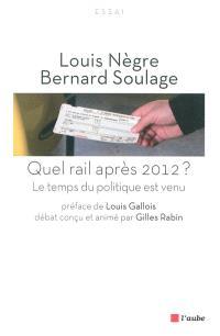 Quel rail après 2012 ? : le temps du politique est venu
