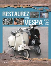 Restaurez votre VESPA 2-temps, 1959-2008