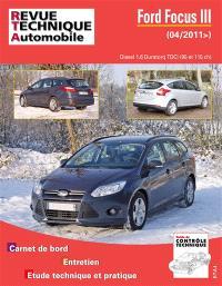 Revue technique automobile. n° B771, Ford Focus III : Diesel 1.6 Duratorq TDCi (95-115 Ch) BVM6 : carnet de bord, entretien, étude technique et pratique