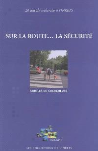 Sur la route... la sécurité : paroles de chercheurs : 20 ans de recherche à l'INRETS