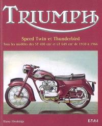 Triumph : Speed Twin et Thunderbird : tous les modèles des 5T 498 cm3 et 6T 649 cm3 de 1938 à 1966