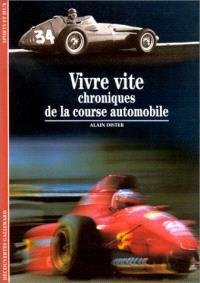 Vivre vite : chroniques de la course automobile