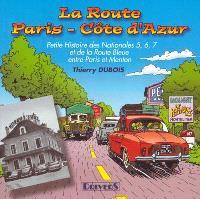 La route Paris-Côte d'azur : petite histoire des Nationales 5, 6, 7 et de la Route Bleue entre Paris et Menton