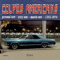 Coupes américaines : personal cars, pony cars, muscle cars : 1945-1975