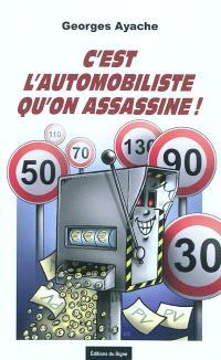 C'est l'automobiliste qu'on assassine ! : la voiture, l'usager et l'Etat en France