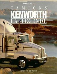 Camions Kenworth, la légende : 1923-1994 : 70 ans d'histoire du camion le plus célèbre du monde