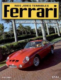 Ferrari : nos joies terribles. Volume 1, Les bolides de la route : 1947-1994
