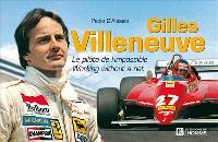 Gilles Villeneuve : le pilote de l'impossible = Gilles Villeneuve  : working without a net