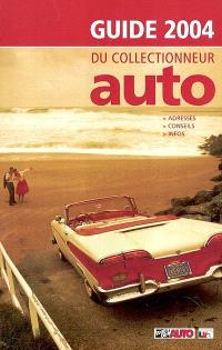 Guide 2004 du collectionneur auto : adresses, conseils, infos