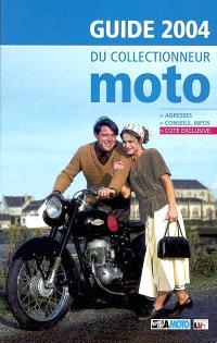 Guide 2004 du collectionneur moto : adresses, conseils, infos, cote exclusive