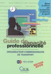 Guide de capacité professionnelle, organisateur commissionnaire de transport : manuel de référence pour la préparation à l'attestation de capacité