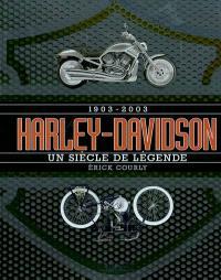 Harley-Davidson : 1903-2003, un siècle de légende