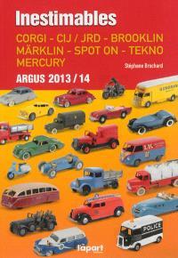 Inestimables : Corgi, CIJ-JRD, Brooklin, Märklin, Spot on, Tekno, Mercury : argus 2013-2014