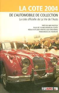 La cote 2004 de l'automobile de collection : la cote officielle de La vie de l'auto : près de 800 photos, plus de 10.000 modèles cotés, résultats des ventes aux enchères, tendances du marché