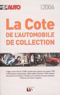 La cote 2006 de l'automobile de collection : la cote officielle de La vie de l'auto : plus de 800 photos, 10.500 modèles cotés, résultats des ventes aux enchères, tendances du marché