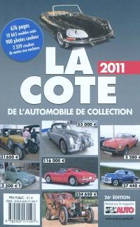 La cote 2011 de l'automobile de collection : la cote officielle de la vie de l'auto : plus de 900 photos, 10.605 modèles cotés, 2.339 résultats des ventes aux enchères, tendances du marché