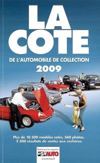 La cote de l'automobile de collection 2009 : plus de 10.500 modèles cotés, 560 photos, 2.500 résultats de ventes aux enchères, tendances du marché