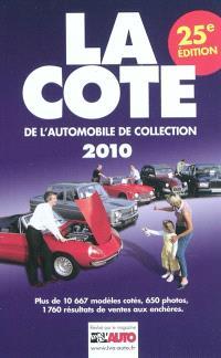 La cote de l'automobile de collection 2010 : la cote officielle de la vie de l'auto : plus de 610 photos, 10.567 modèles cotés, résultats des ventes aux enchères, tendances du marché